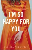 I'm So Happy for You by Lucinda Rosenfeld: Book Cover