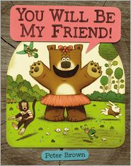 You Will Be My Friend! by Peter Brown: Book Cover