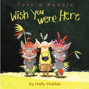 Wish You Were Here (Toot and Puddle Series)