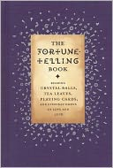 download Fortune-Telling Book : Reading Crystal Balls, Tea Leaves, Playing Cards, and Everyday Omens of Love and Luck book