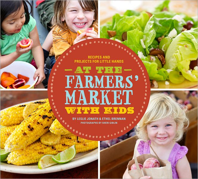 At the Farmer's Market with Kids: Recipes and Projects for Little Hands