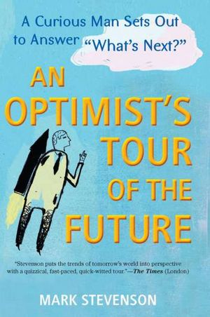 Free download audio books for mobile An Optimist's Tour of the Future: One Curious Man Sets Out to Answer