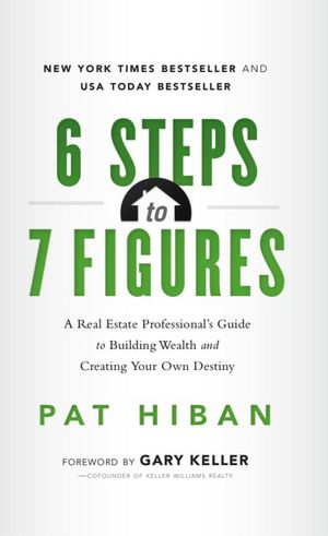 Free downloadable ebooks in pdf format 6 Steps to 7 Figures: A Real Estate Professional's Guide to Building Wealth and Creating Your Own Destiny 9781608321742 English version by Pat Hiban