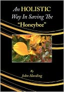 An Holistic Way In Saving The Honeybee by John Harding: Book Cover