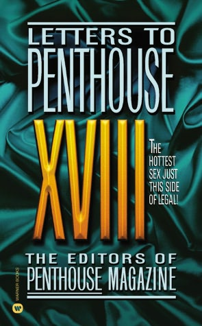 Letters to Penthouse XVIII: The Hottest Sex Just This Side of Legal