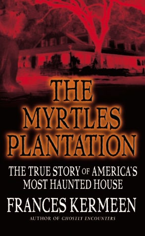 Download free pdf books for phone The Myrtles Plantation: The True Story of America's Most Haunted House