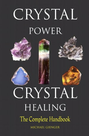 Crystal Power, Crystal Healing: The Complete Handbook