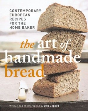 Art of Handmade Bread: Contemporary European Recipes for the Home Baker