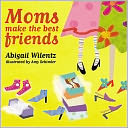 Moms Make the Best Friends by Abigail Wilentz: Book Cover