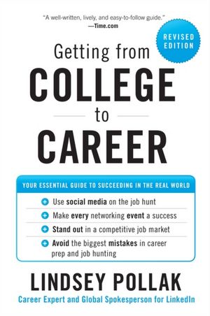 Getting from College to Career: Your Essential Guide to Succeeding in the Real World, Revisied Edition