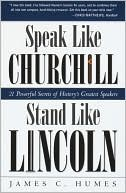 Speak Like Churchill, Stand Like Lincoln by James C. Humes: Book Cover