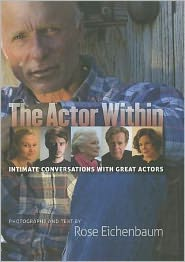 The Actor Within: Intimate Conversations with Great Actors by Rose Eichenbaum: Book Cover