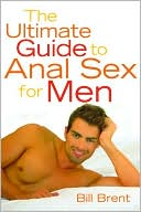 The Ultimate Guide to Anal Sex for Men. The Ultimate Guide to Anal Sex.
