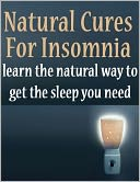 download Natural Cures For Insomnia - Learn The Natural Way To Get The Sleep You Need book
