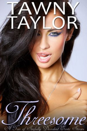 Threesome: A Trio of Sinfully Decadent Erotic Stories [NOOK Book]