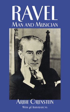 Books downloads for free Ravel: Man and Musician by Arbie Orenstein