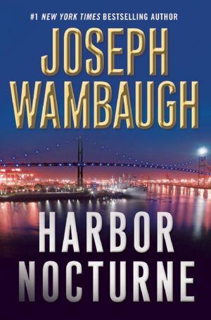 Download ebooks free text format Harbor Nocturne RTF by Joseph Wambaugh 9780802126108 English version