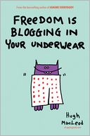 Freedom Is Blogging in Your Underwear by Hugh MacLeod: NOOK Book Cover