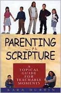 download Parenting with Scripture : A Topical Guide for Teachable Moments book