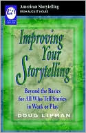download Improving Your Storytelling : Beyond the Basics for all who Tell Stories in Work or Play book