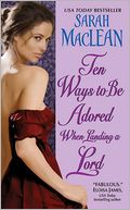 Ten Ways to Be Adored When Landing a Lord by Sarah MacLean: Book Cover