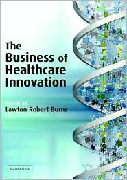 The Business of Healthcare Innovation by Lawton Robert Burns: Book Cover