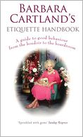 Barbara Cartland's Etiquette Handbook: A Guide to Good Behavious from the Boudoir to the Boardroom