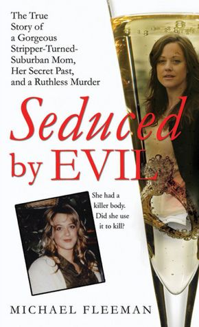 Seduced by Evil: The True Story of a Gorgeous Stripper-Turned-Suburban- ...