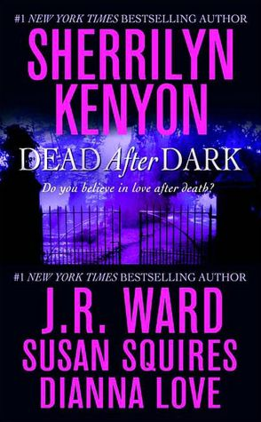 Mobile ebooks free download Dead After Dark by Sherrilyn Kenyon, J. R. Ward, Susan Squires, Dianna Love (English literature)