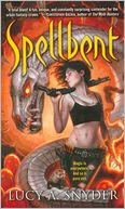 Spellbent (Spellbent Series #1) by Lucy A. Snyder: Book Cover
