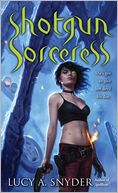 Shotgun Sorceress (Spellbent Series #2) by Lucy A. Snyder: Book Cover