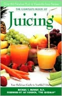 Complete Book of Juicing by Michael T. Murray: Book Cover