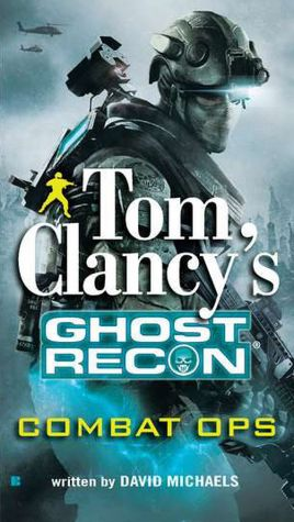 Read download books free online Tom Clancy's Ghost Recon: Combat Ops MOBI FB2 CHM 9780425240069 (English literature) by Tom Clancy, David Michaels