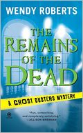 The Remains of the Dead (Ghost Dusters Mystery Series #1) by Wendy Roberts: Book Cover