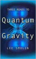 Three Roads to Quantum Gravity by Lee Smolin: Book Cover