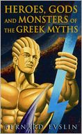 Heroes, Gods and Monsters of the Greek Myths by Bernard Evslin: Book Cover