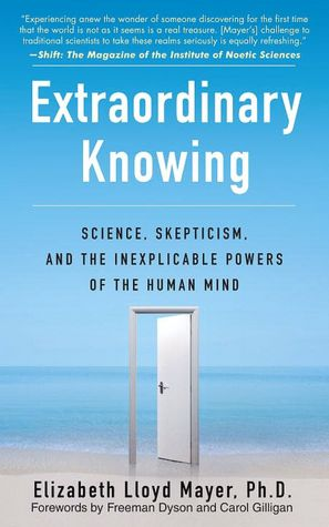 Amazon kindle book download Extraordinary Knowing: Science, Skepticism, and the Inexplicable Powers of the Human Mind 9780553382235 by Elizabeth Lloyd Mayer (English literature)