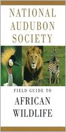 National Audubon Society Field Guide to African Wildlife by National Audubon Society: Book Cover