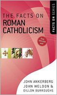 Facts on Roman Catholicism, The by John Ankerberg: NOOK Book Cover