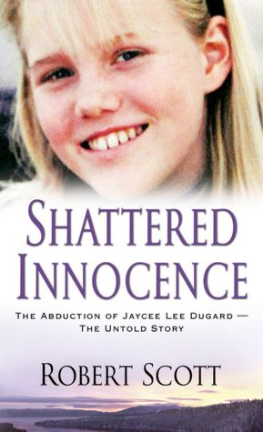 Shattered Innocence: The Abduction of Jaycee Dugard - The Untold Story