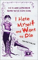 I Hate Myself and Want to Die by Tom Reynolds: Book Cover