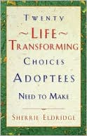 Twenty Life-Transforming Choices Adoptees Need to Make by Sherrie Eldridge: Book Cover