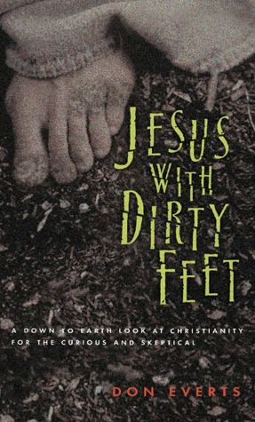 Jesus with Dirty Feet: A Down-to-Earth Look at Christianity for the Curious and Skeptical