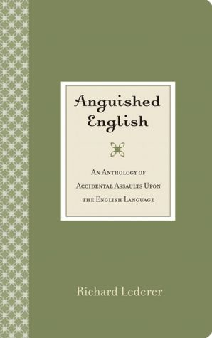 Free download audio book frankenstein Anguished English: An Anthology of Accidental Assaults Upon the English Language