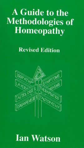 A Guide To The Methdologies Of Homeopathy cover