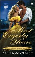 Most Eagerly Yours (Her Majesty's Secret Servants Series #1) by Allison Chase: NOOK Book Cover