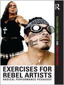 download Exercises for Rebel Artists : Radical Performance Pedagogy book