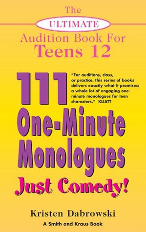Ultimate Audition Book for Teens Volume XII: 111 One-Minute Monologues ...