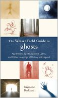 download The Weiser Field Guide to Ghosts : Apparitions, Spirits, Spectral Lights and Other Hauntings of History and Legend (The Weiser Field Guide Series) book