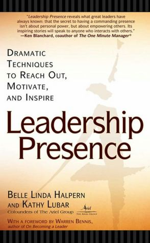 Leadership Presence: Dramatic Techniques to Reach Out, Motivate and Inspire